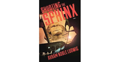 Shooting the Sphinx (Hardcover) (Avram Noble Ludwig) - image 1 of 1