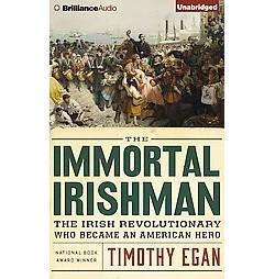 Immortal Irishman : The Irish Revolutionary Who Became an American Hero (Unabridged) (CD/Spoken Word)