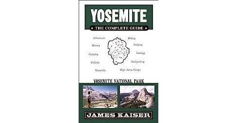 Yosemite : The Complete Guide (Paperback) (James Kaiser) - image 1 of 1