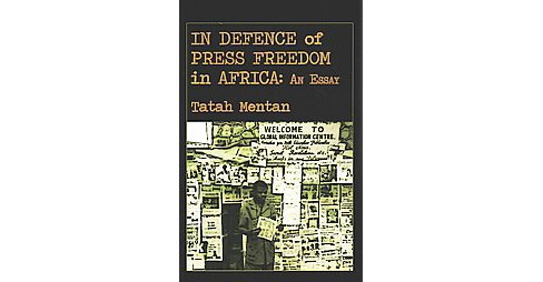 In Defence of Press Freedom in Africa : An Essay (Paperback) (Tatah Mentan) - image 1 of 1