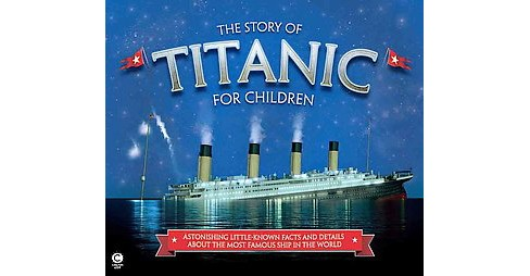 Story of Titanic for Children (Hardcover) (Joe Fullman) - image 1 of 1