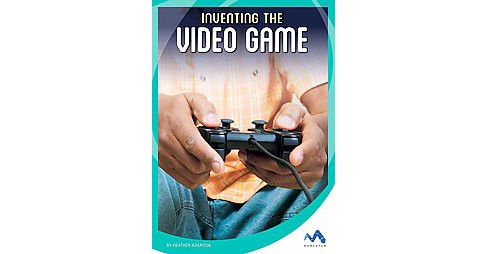 Inventing the Video Game (Library) (Heather Adamson) - image 1 of 1