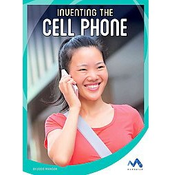 Inventing the Cell Phone (Library) (Jodie Mangor)
