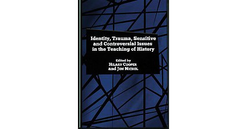 Identity, Trauma, Sensitive and Controversial Issues in the Teaching of History (Hardcover) - image 1 of 1