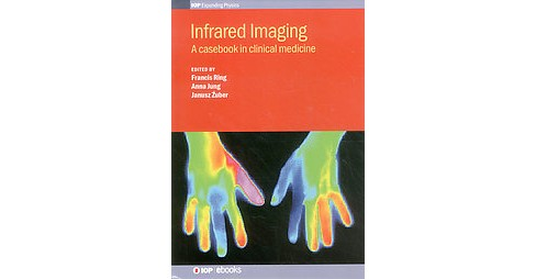 Infrared Imaging : A Casebook in Clinical Medicine (Hardcover) (Francis Ring & Anna Jung & Janusz Zuber) - image 1 of 1