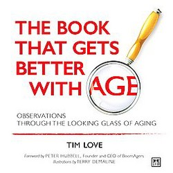 Book That Gets Better With Age : Observations Through the Looking Glass of Aging (Hardcover) (Tim Love)