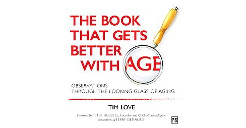 Book That Gets Better With Age : Observations Through the Looking Glass of Aging (Hardcover) (Tim Love) - image 1 of 1