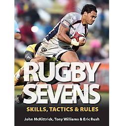 Rugby Sevens : Skills, Tactics & Rules (Paperback) (John Mckittrick & Tony Williams & Eric Rush)