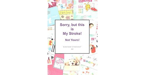 Sorry, but this is My Stroke - Not Yours ! (Paperback) (Shani Shamah) - image 1 of 1