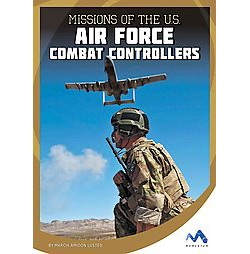 Missions of the U.S. Air Force Combat Controllers (Library) (Marcia Amidon Lusted)