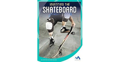 Inventing the Skateboard (Library) (Christine Zuchora-Walske) - image 1 of 1