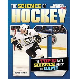 Science of Hockey : The Top Ten Ways Science Affects the Game (Library) (Matt Chandler)