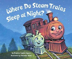 Where Do Steam Trains Sleep at Night? (Library) (Brianna Caplan Sayres)