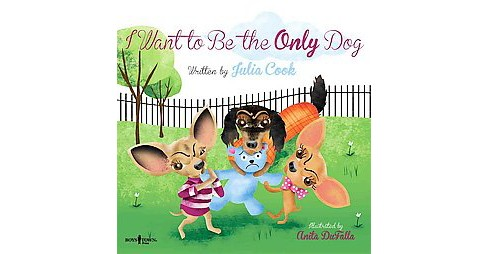 I Want to Be the Only Dog! (Paperback) (Julia Cook) - image 1 of 1