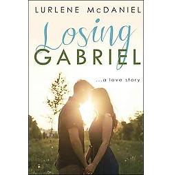 Losing Gabriel : A Love Story (Hardcover) (Lurlene McDaniel)