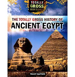 Totally Gross History of Ancient Egypt (Library) (Tracey Baptiste)
