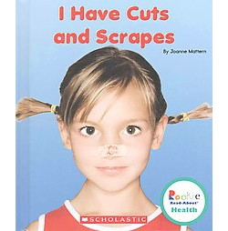 I Have Cuts and Scrapes (Library) (Joanne Mattern)
