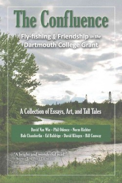 Confluence : Fly-fishing & Friendship in the Dartmouth College Grant: A Collection of Essays, Art, and