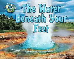 Water Beneath Your Feet (Library) (Ellen Lawrence)