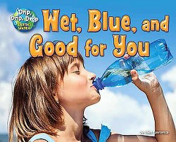 Wet, Blue, and Good for You (Library) (Ellen Lawrence)