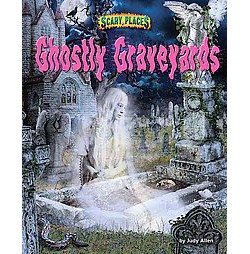 Ghostly Graveyards ( Scary Places) (Hardcover)