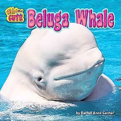Beluga Whale ( Weird but Cute) (Hardcover)