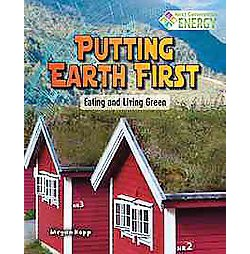 Putting Earth First : Eating and Living Green (Library) (Megan Kopp)
