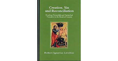 Creation, Sin and Reconciliation : Reading Primordial and Patriarchal Narrative in the Book of Genesis - image 1 of 1