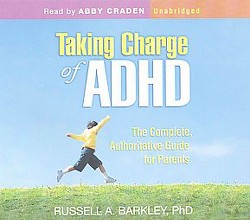 Taking Charge of ADHD : The Complete, Authoritative Guide for Parents: Library Edition (Unabridged)