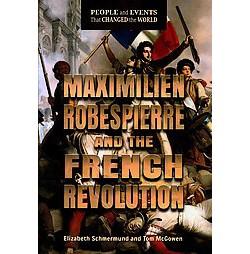 Maximilien Robespierre and the French Revolution (Library) (Elizabeth Schmermund)