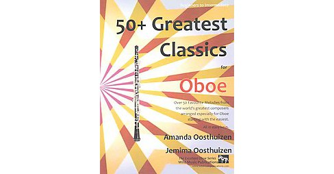50+ Greatest Classics for Oboe : Over 50 Favourite Melodies from the World's Greatest Composers Arranged - image 1 of 1