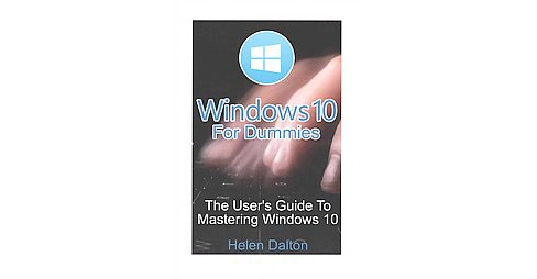 Windows 10 for Dummies : The User's Guide to Mastering Windows 10 (Paperback) (Helen Dalton) - image 1 of 1