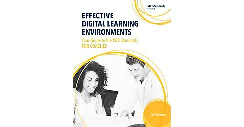 Effective Digital Learning Environments : Your Guide to the Iste Standards for Coaches (Paperback) (Jo - image 1 of 1