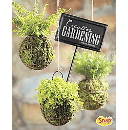 Creative Gardening : Growing Plants Upside Down, in Water, and More (Library) (Lisa J. Amstutz)