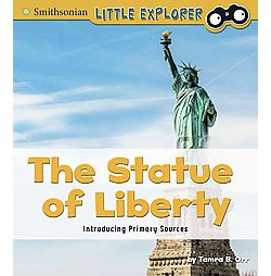 Statue of Liberty : Introducing Primary Sources (Library) (Tamra B. Orr)
