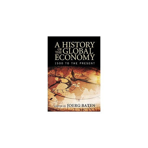History of the Global Economy : From 1500 to the Present (Hardcover)