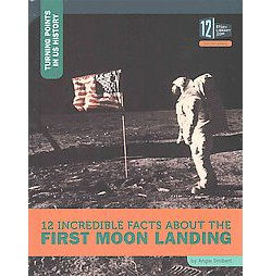 12 Incredible Facts About the First Moon ( Turning Points in U.s. History) (Hardcover)
