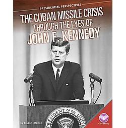 Cuban Missile Crisis Through the Eyes of John F. Kennedy (Library) (Susan E. Hamen)