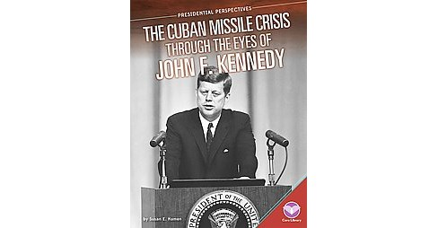 Cuban Missile Crisis Through the Eyes of John F. Kennedy (Library) (Susan E. Hamen) - image 1 of 1