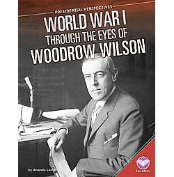 World War I Through the Eyes of Woodrow Wilson (Library) (Amanda Lanser)