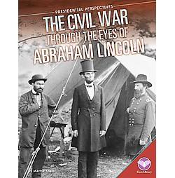 Civil War Through the Eyes of Abraham Lincoln (Library) (Martha Kneib)
