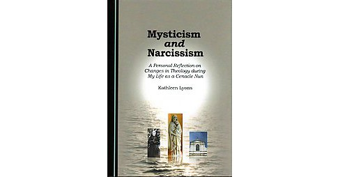 Mysticism and Narcissism : A Personal Reflection on Changes in Theology During My Life As a Cenacle Nun - image 1 of 1