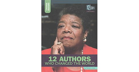 12 Authors Who Changed the World ( Change Makers) (Hardcover) - image 1 of 1