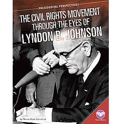Civil Rights Movement Through the Eyes of Lyndon B. Johnson (Library) (Moira Rose Donohue)