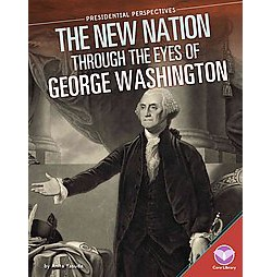 New Nation Through the Eyes of George Washington (Library) (Anita Yasuda)