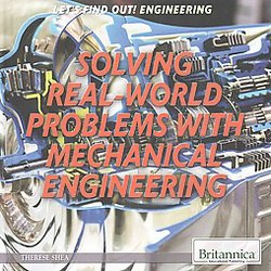 Solving Real-World Problems with Mechanical Engineering (Library) (Therese Shea)