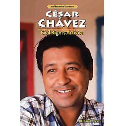 Cesar Chavez : Civil Rights Activist (Library) (Bau0301rbara Cruz)
