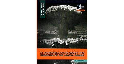 12 Incredible Facts About the Dropping of the Atomic Bombs (Library) (Angie Smibert) - image 1 of 1