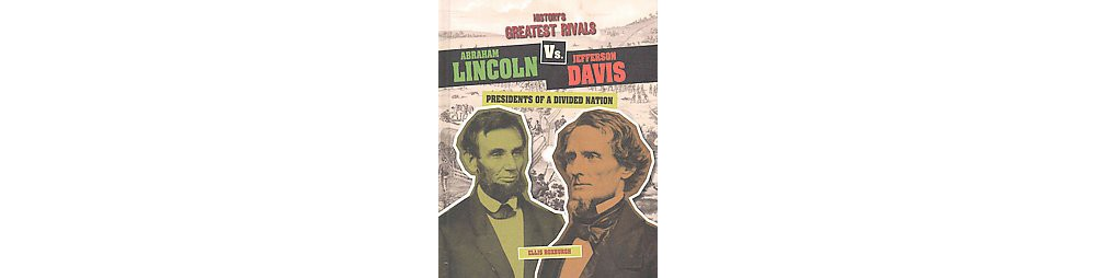 Abraham Lincoln Vs. Jefferson Davis : Presidents of a Divided Nation (Library) (Ellis Roxburgh)