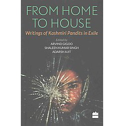 From Home to House : Writings of Kashmiri Pandits in Exile (Paperback)